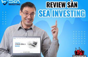 Review sàn SEA Investing – Top 5 sàn giao dịch uy tín nhất Việt Nam